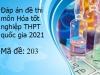 Đáp án đề thi môn Hóa tốt nghiệp THPT Quốc Gia 2021 mã đề 203