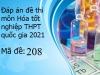Đáp án đề thi môn Hóa tốt nghiệp THPT Quốc Gia 2021 mã đề 208