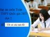 Đáp án đề thi môn Toán tốt nghiệp THPT Quốc gia năm 2021 đợt 2 tất các mã đề