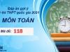 Đáp án đề thi THPT Quốc gia môn Toán 2021 mã đề 118 cập nhật mới nhất