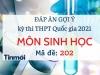 Đáp án đề thi môn Sinh Học THPT Quốc Gia 2021 mã đề 202: Cập nhật đầy đủ, chính xác nhất