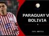 Nhận định trận đấu Paraguay vs Bolivia, 07h00 ngày 15/06