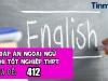 Đáp án môn Tiếng Anh kì thi tốt nghiệp THPT 2021 mã đề 412