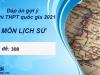 Đáp án môn Lịch Sử mã đề 308 kỳ thi THPT Quốc Gia 2021