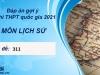 Đáp án môn Lịch Sử mã đề 311 kỳ thi THPT Quốc Gia 2021