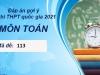 Đáp án môn Toán mã đề 113 đợt 2 kỳ thi THPT Quốc Gia 2021 nhanh và chính xác nhất