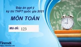 Đáp án đề thi môn Toán mã đề 123 tốt nghiệp THPT Quốc Gia năm 2021