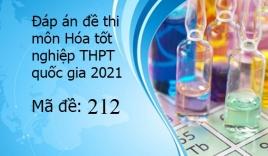 Đáp án đề thi môn Hóa tốt nghiệp THPT Quốc Gia 2021 mã đề 212