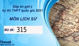 Đáp án môn Lịch Sử thi THPT Quốc Gia 2021 mã đề 315 mới nhất