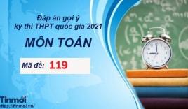 Đáp án đề thi THPT Quốc gia môn Toán 2021 mã đề 119 cập nhật mới nhất