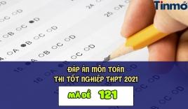 Đáp án môn Toán mã đề 121 kì thi THPT Quốc gia 2021