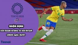 Nhận định U23 Saudi Arabia vs U23 Brazil, 15h00 ngày 28/07: Bảng D bóng đá nam Olympic 2020