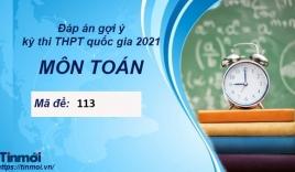 Đáp án môn Toán mã đề 113 kỳ thi THPT Quốc Gia 2021