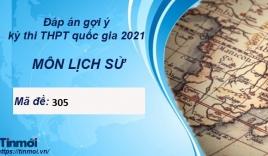 Đáp án môn Lịch Sử mã đề 305 kỳ thi THPT Quốc Gia 2021