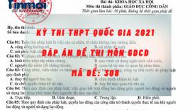 Đáp án đề thi môn GDCD mã đề 308 kỳ thi THPT quốc gia 2021
