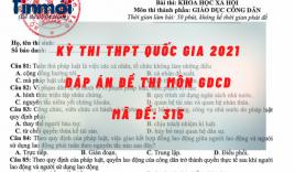 Đáp án đề thi môn GDCD mã đề 315 kỳ thi THPT quốc gia 2021