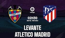 Nhận định Levante vs Atletico (2h30, 29/10) vòng 11 La Liga: Bắt kịp ngôi đầu