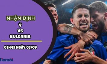 Nhận định Ý vs Bulgaria, 01h45 ngày 03/09: Vòng loại World Cup 2022