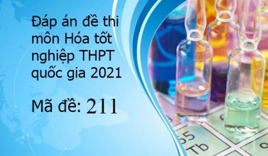 Đáp án đề thi môn Hóa tốt nghiệp THPT Quốc Gia 2021 mã đề 211