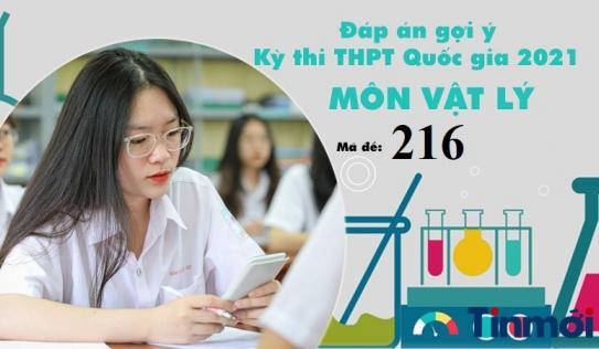 Đáp án đề thi môn Vật lý mã đề 216 tốt nghiệp THPT Quốc gia năm 2021