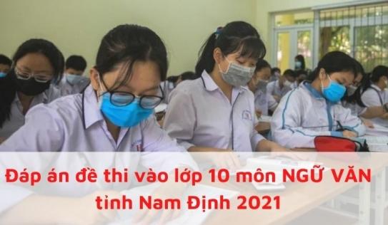 Đáp án đề thi vào lớp 10 môn Ngữ Văn tỉnh Nam Định 2021