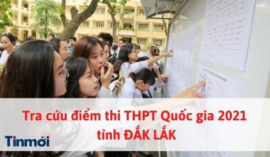Tra cứu điểm thi THPT Quốc gia 2021 tỉnh Đắk Lắk nhanh nhất