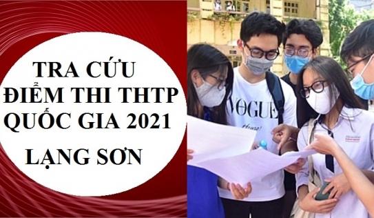 Tra cứu điểm thi tốt nghiệp THPT 2021 Lạng Sơn theo tên, SBD chính xác nhất