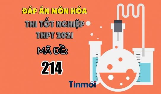 Đáp án môn Hóa học mã đề 214 kì thi THPT Quốc gia 2021