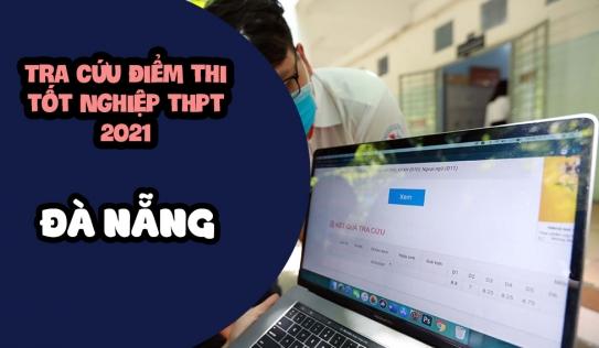 Tra cứu điểm thi THPT 2021 Đà Nẵng, cập nhật điểm thi THPT 2021 Đà Nẵng nhanh nhất