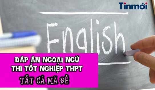 Đáp án môn Tiếng Anh kì thi tốt nghiệp THPT 2021 đợt 2 tất cả các mã đề