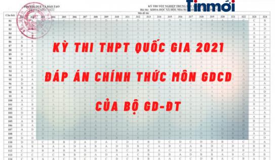 Đáp án chính thức môn GDCD kỳ thi THPT quốc gia 2021 của Bộ GD-ĐT