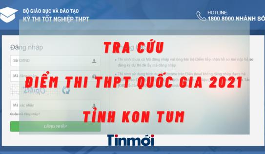 Tra cứu điểm thi THPT quốc gia 2021 tỉnh Kon Tum theo SBD, nhanh chính xác