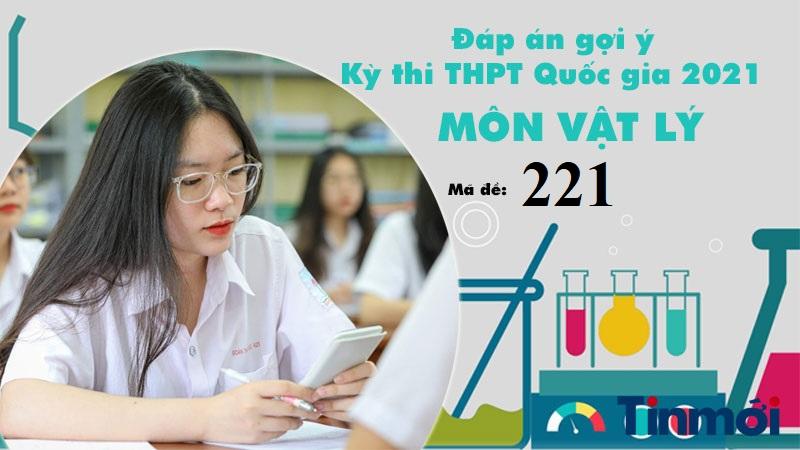 Đáp án đề thi môn Vật lý mã đề 221 tốt nghiệp THPT Quốc gia năm 2021 2